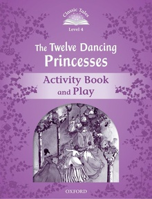 Classic Tales Level 4. The Twelve Dancing Princesses: Activi