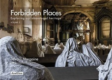 Forbidden Places Volume 3 Exploring our abandoned heritage