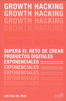 GROWTH HACKING Supera el reto de crear productos digitales exponenciales