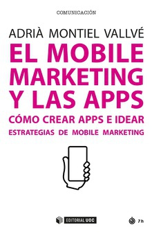 EL mobile marketing y las apps Cómo crear apps e idear estrategias de mobile marketing