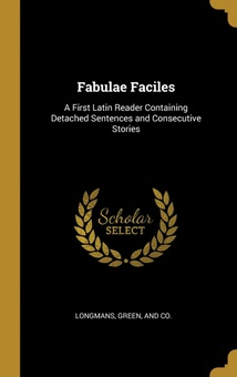 Fabulae Faciles A First Latin Reader Containing Detached Sentences and Consecutive Stories