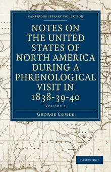 Notes on the United States of North America during a Phrenological Visit in 1838-39-40 - Volume 2