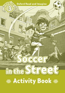 Oxford Read & Imagine 3 Soccer In The Street Activity Book