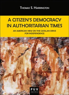 A CITIZEN´S DEMOCRACY IN AUTHORITARIAN TIMES An American View on the Catalan Drive for Independence