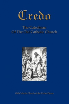 Credo The Catechism Of The Old Catholic Church