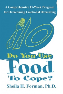 Do You Use Food To Cope? A Comprehensive 15-Week Program for Overcoming Emotional Overeating