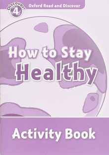 Oxford Read & Discover. Level 4. How to Stay Healthy: Activi