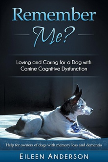 Remember Me? Loving and Caring for a Dog with Canine Cognitive Dysfunction