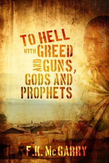 To Hell With Greed and Guns, Gods and Prophets
