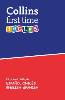 COLLINS FIRST TIME Diccionario bilingüe Español-Inglés/English-Spanish